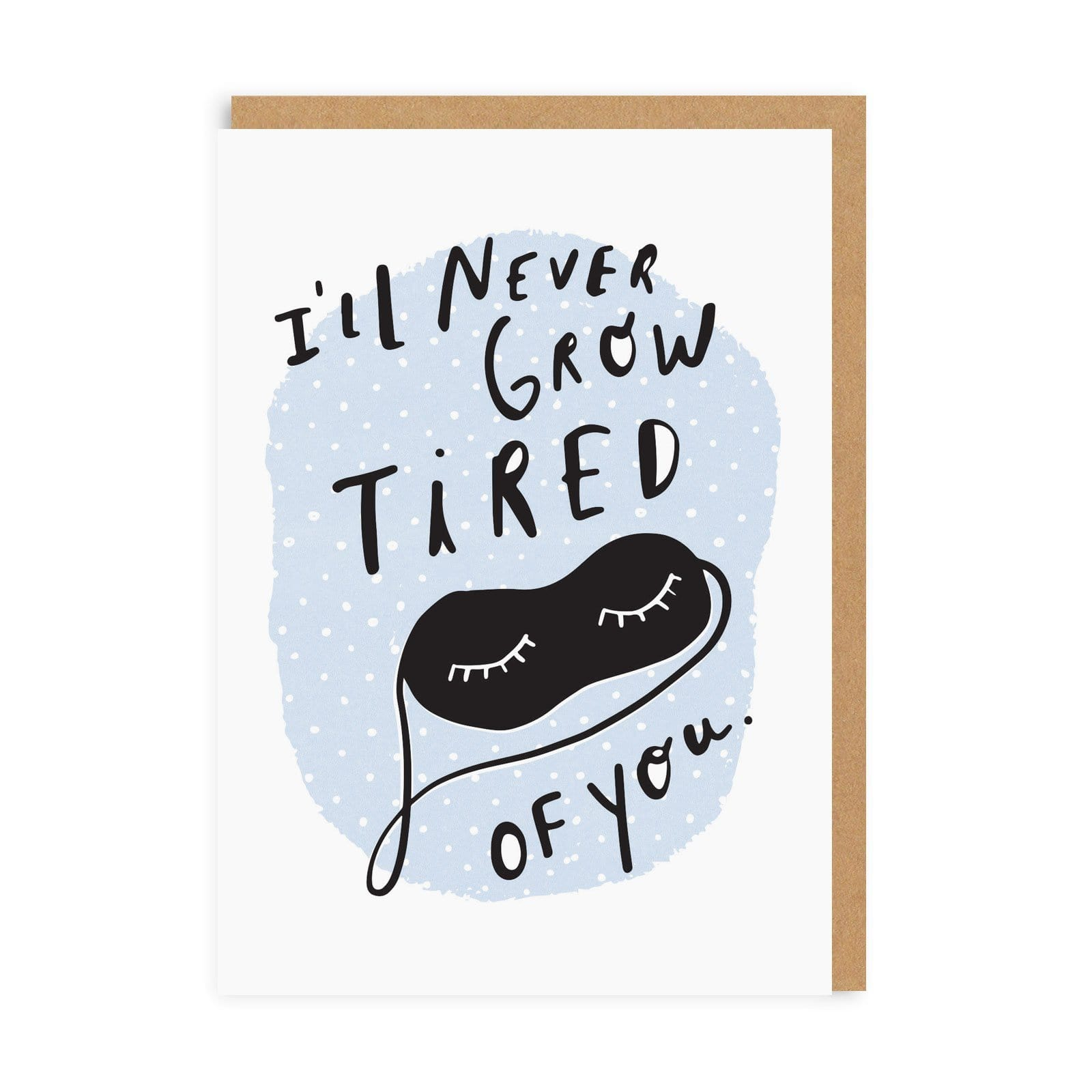 I'll Never Grow Tired Of You Greeting Card