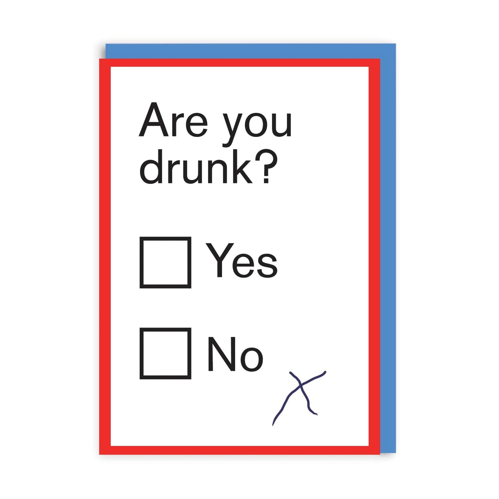 Are You Drunk Greeting Card