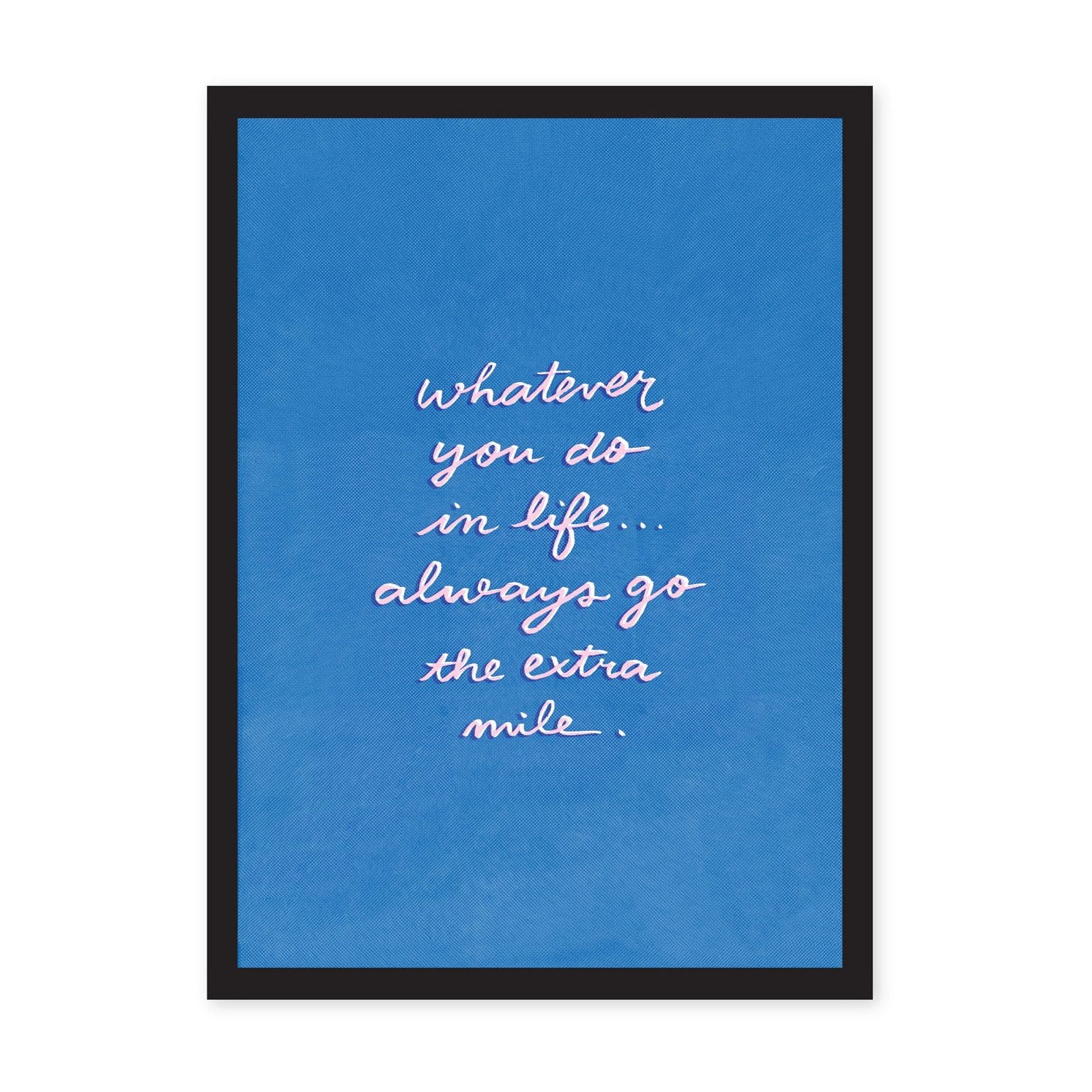Blue art print background with white calligraphy text saying Whatever you do in life always go the extra mile'