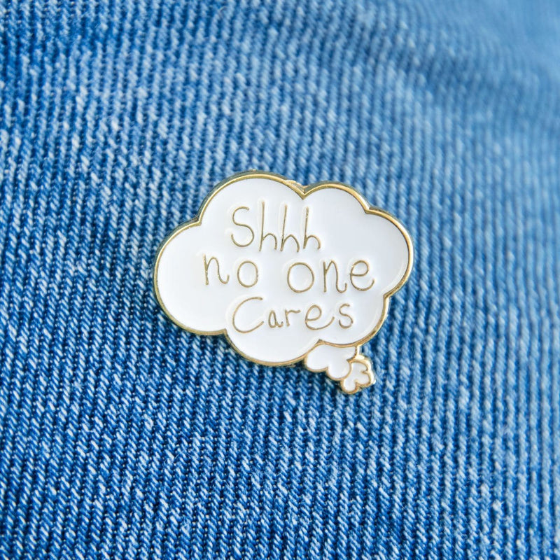Shh No One Cares Enamel Pin