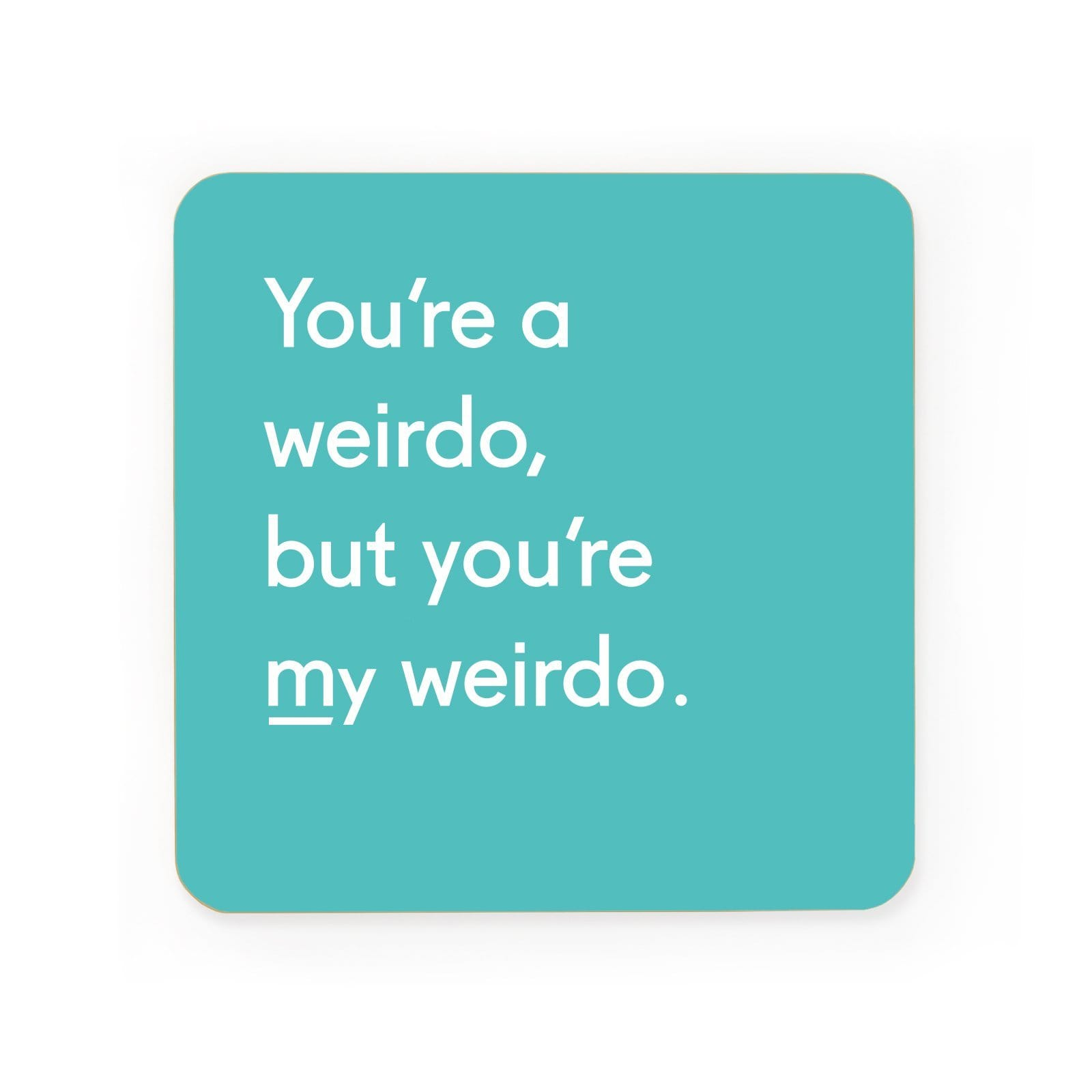 You're A Weirdo Coaster