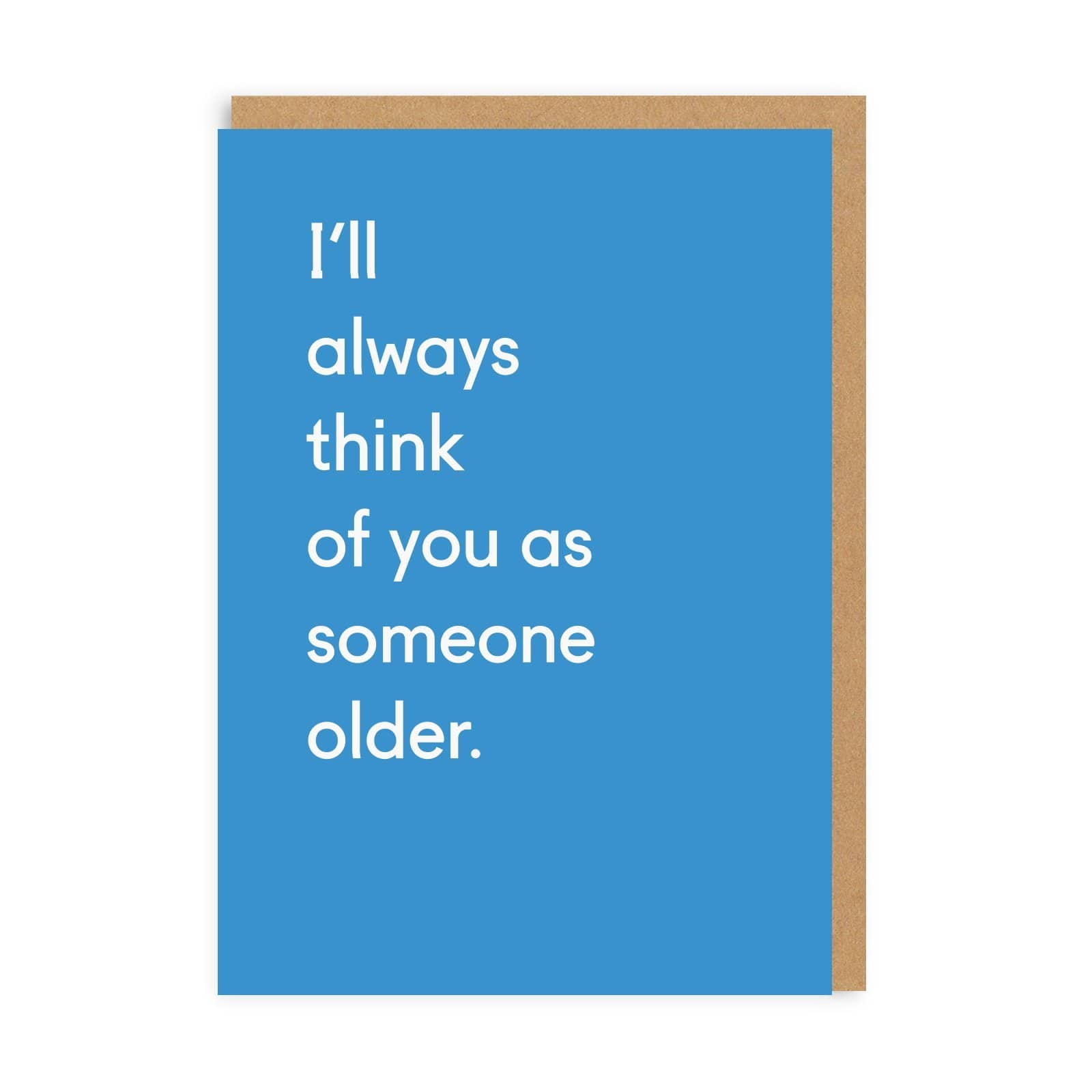 I'll Always Think Of You As Someone Older Greeting Card