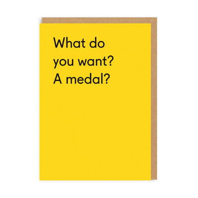 What Do You Want, A Medal? Congratualtions Greeting Card
