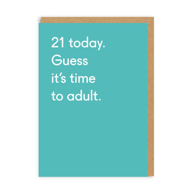 21 Today Time To Adult Greeting Card