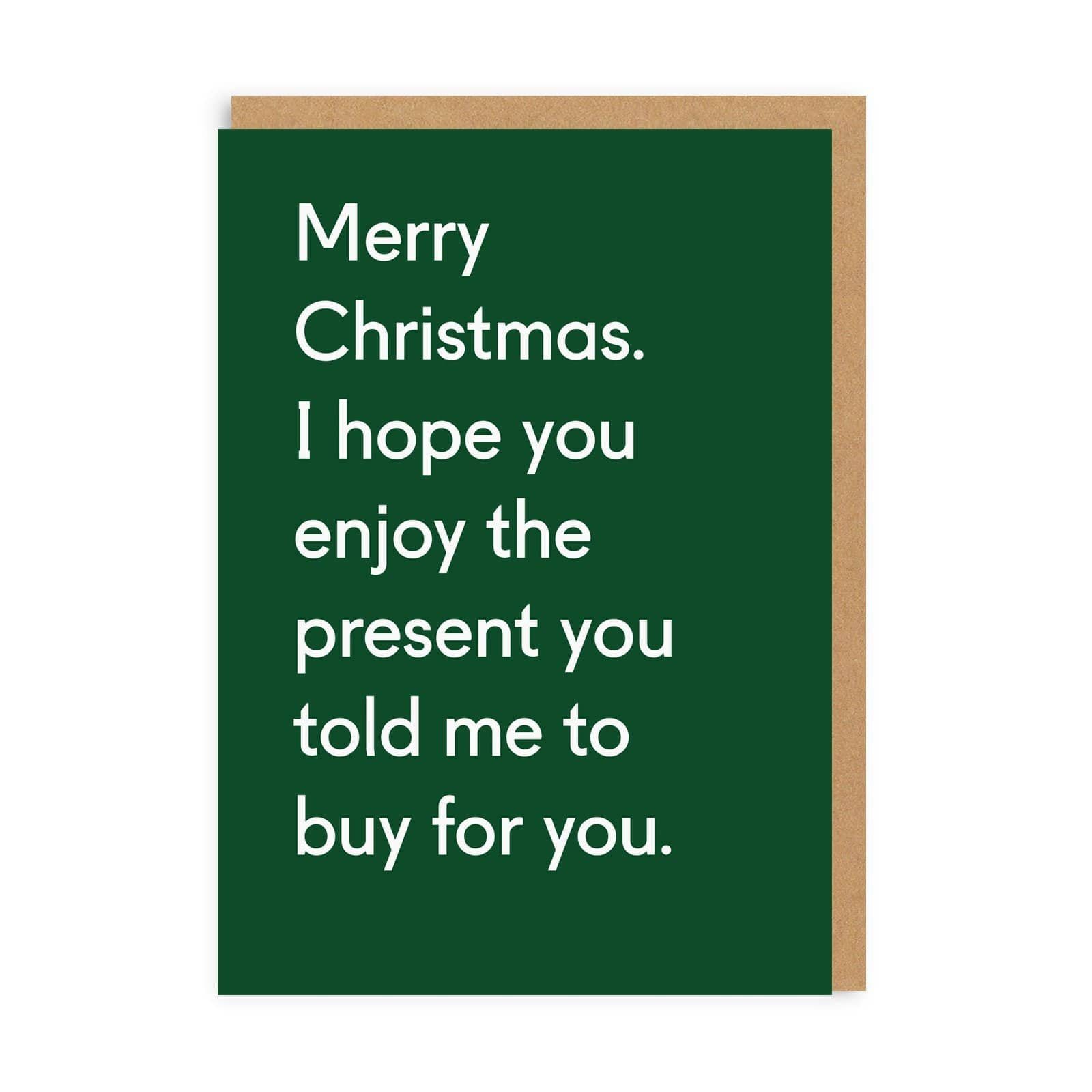 Enjoy The Present You Told Me To Buy Christmas Greeting Card