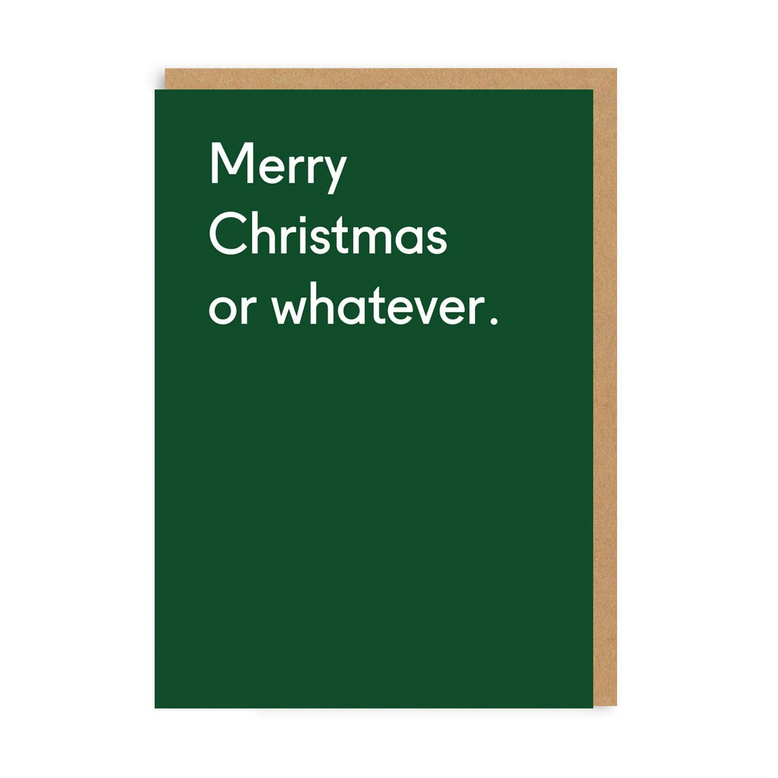 Merry Christmas Or Whatever Greeting Card