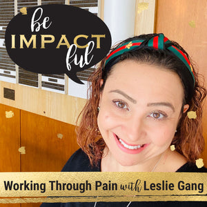 Working through Pain with Leslie Gang