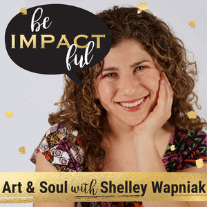 Art & Soul with Shelley Wapniak