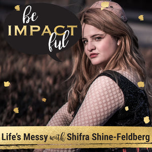 Life's Messy with Shifra Shine-Feldberg