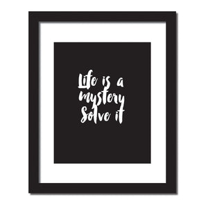 'Life is a mystery. Solve it' Inspirational quote print