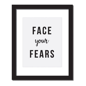 'Face your fears' Inspirational quote print