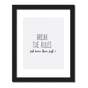 'Break the rules but learn them first!' Inspirational quote print
