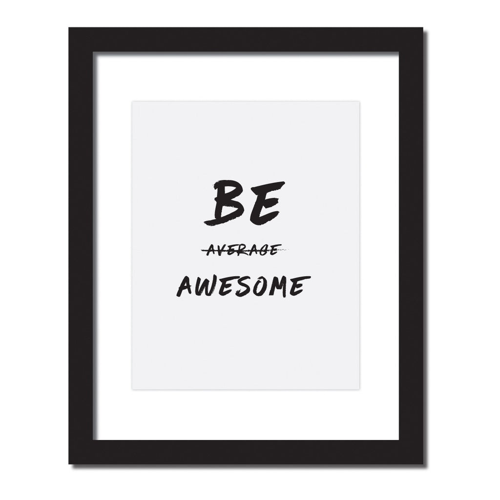 'Don't be average. Be awesome' Inspirational quote print