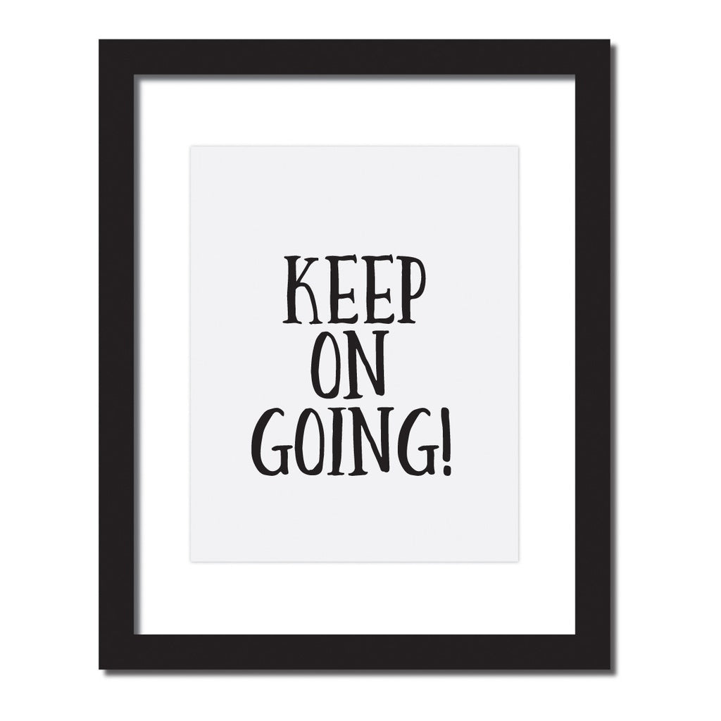'Keep on going!' Inspirational quote print