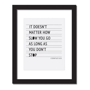 Inspirational quote print 'It doesn't matter how slowly you go as long as you don't stop'