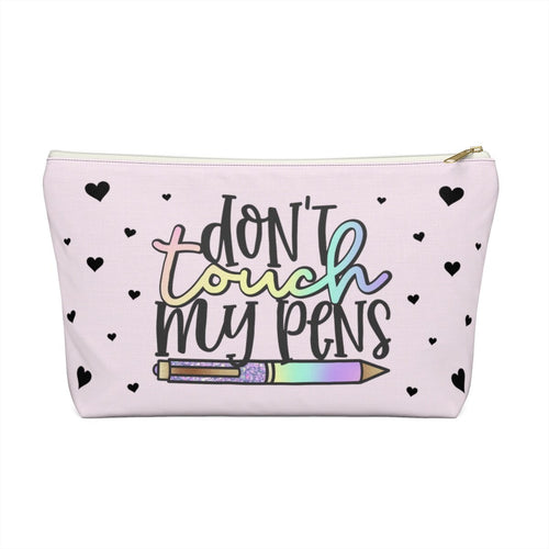 Don't Touch My Pens Accessory Pouch with T-bottom - Pencil Case
