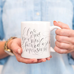 I Love You More than Saturdays in the South Mug