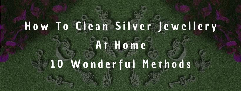 How To Clean Silver Jewellery At Home: 10 Wonderful Methods