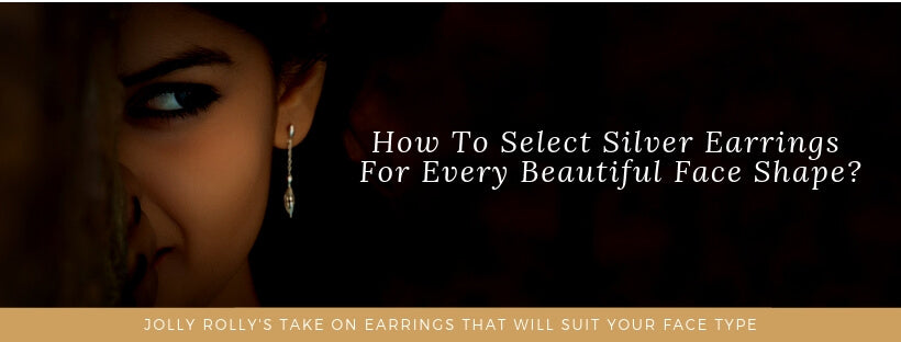 How To Select Silver Earrings For Every Beautiful Face Shape?