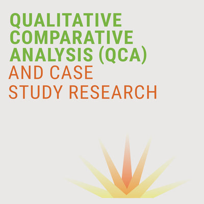 QUALITATIVE COMPARATIVE ANALYSIS (QCA) AND CASE STUDY RESEARCH