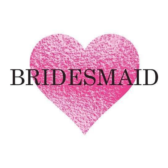 "Pink heart with text ""BRIDESMAID"" across front."
