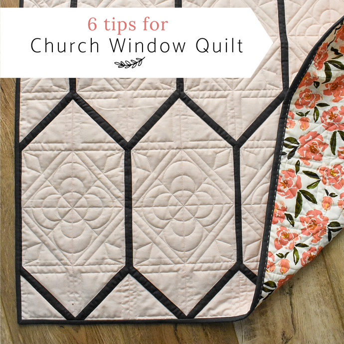 6 tips for Church Window Quilt