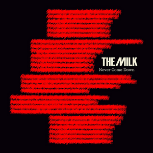 Never Come Down - The Milk - Pre Release Available on Spotify Now
