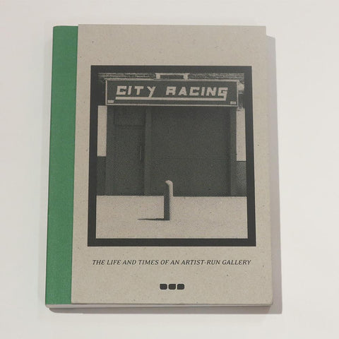 City Racing: The Life and Times of an Artist-run Gallery 1988 - 1998