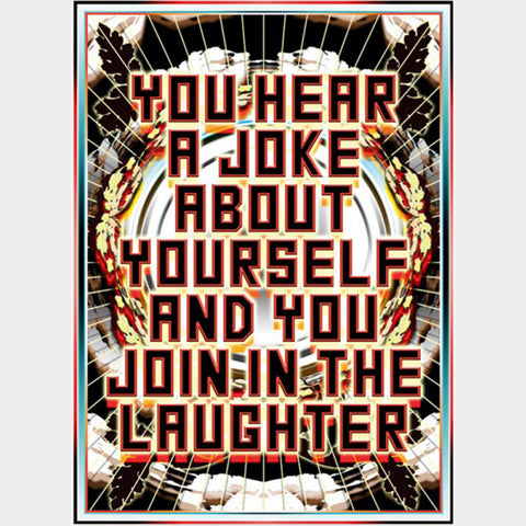 Mark Titchner // You Hear a Joke About Yourself and Join in the Laughter (2004)
