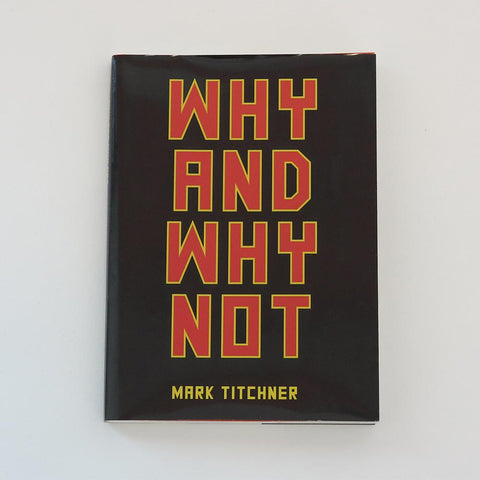 Why And Why Not // Mark Titchner