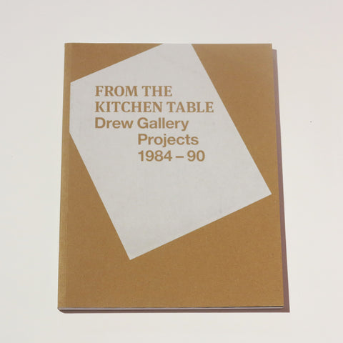 FROM THE KITCHEN TABLE // Drew Gallery Projects 1984 - 90