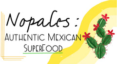 Nopales: Authentic Mexican SuperFood!