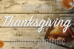 Ways to Celebrate Thanksgiving During the Pandemic