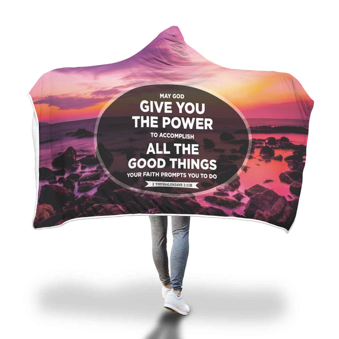 Christian Hooded Blanket - May God Give You The Power To Accomplish All The Good Things Your Faith Prompts You To Do (2 Thessalonians 1:11)