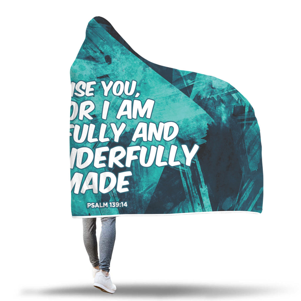 Christian Hooded Blanket - I Praise You, For I Am Fearfully and Wonderfully Made (Psalm 139:14)