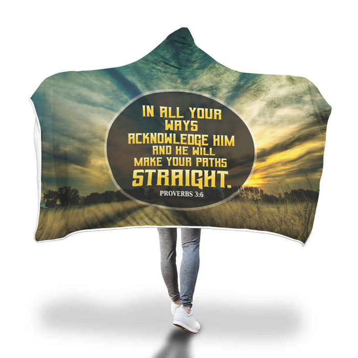 Christian Hooded Blanket - In All Your Ways Acknowledge Him and He Will Make Your path Straight (Proverbs 3:6)