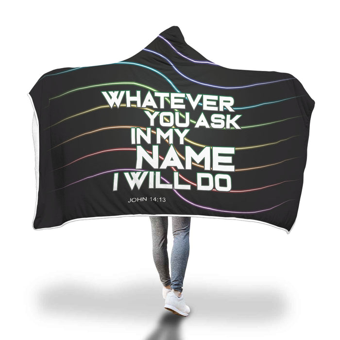 Christian Hooded Blanket - Whatever You Ask  In My Name I Will Do (John 14:13)