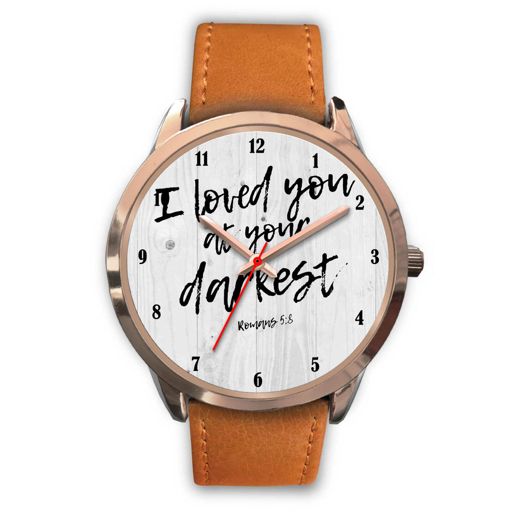 Christian Rose Gold Watch, I Loved You At Your Darkest