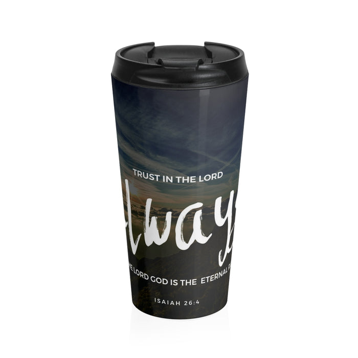 Christian Travel Mug 15 oz (Isaiah 26:4, Trust In The Lord Always)