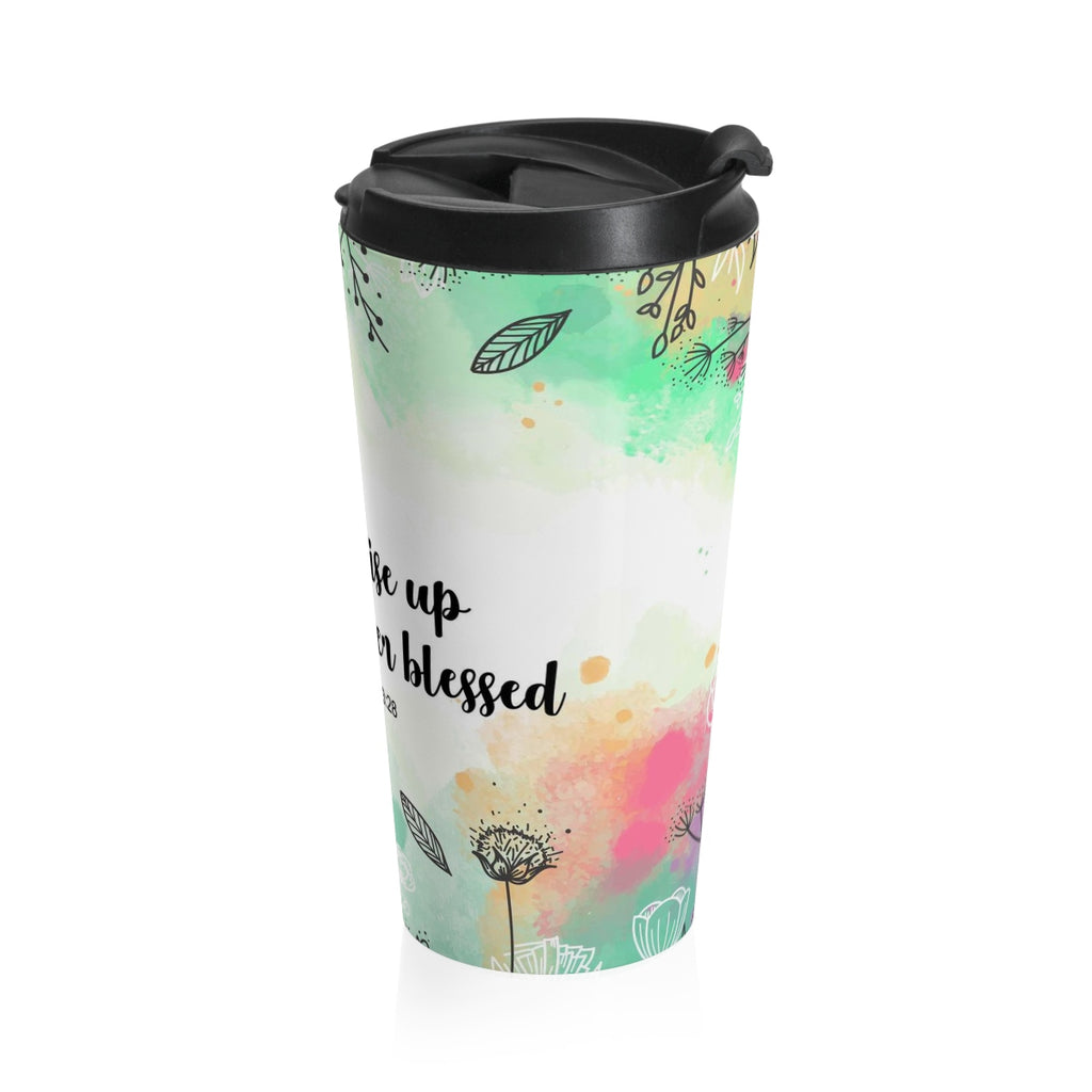 Christian Travel Mug 15 oz (Proverbs 13:28, Her Children Rise and Call Her Blessed)