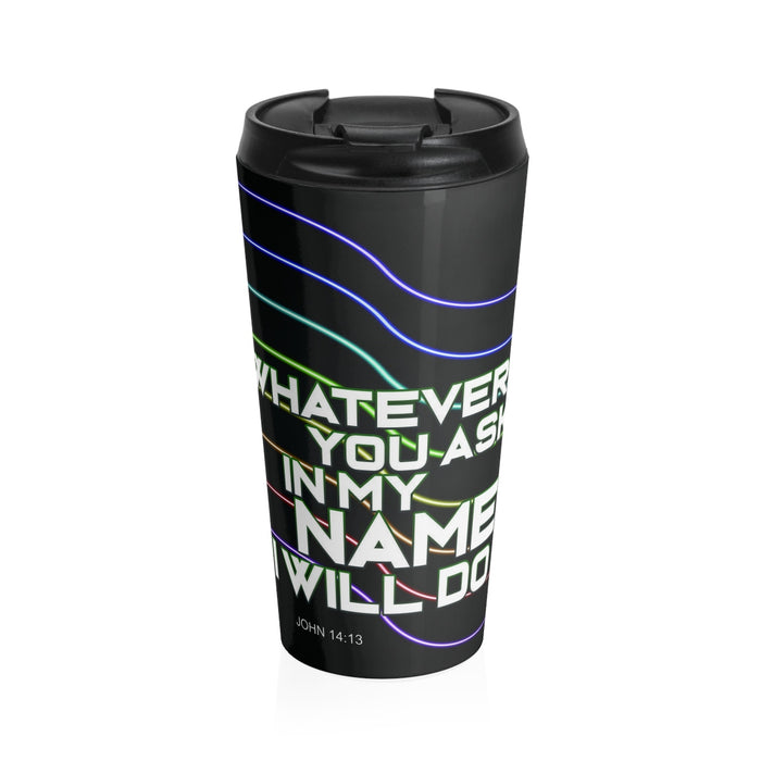 Christian Travel Mug 15 oz (John 14:13, Whatever You Ask In My Name I Will Do)