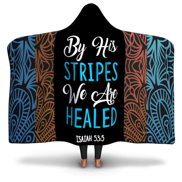 Christian Hooded Blanket - By His Stripes We Are Healed, Scripture and Quotes Hooded Blanket