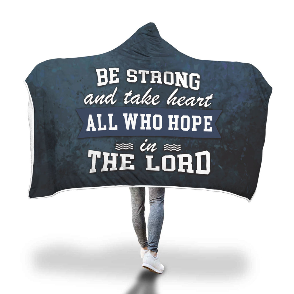 Christian Hooded Blanket - Be Strong and Take Heart All Who Hope In The Lord