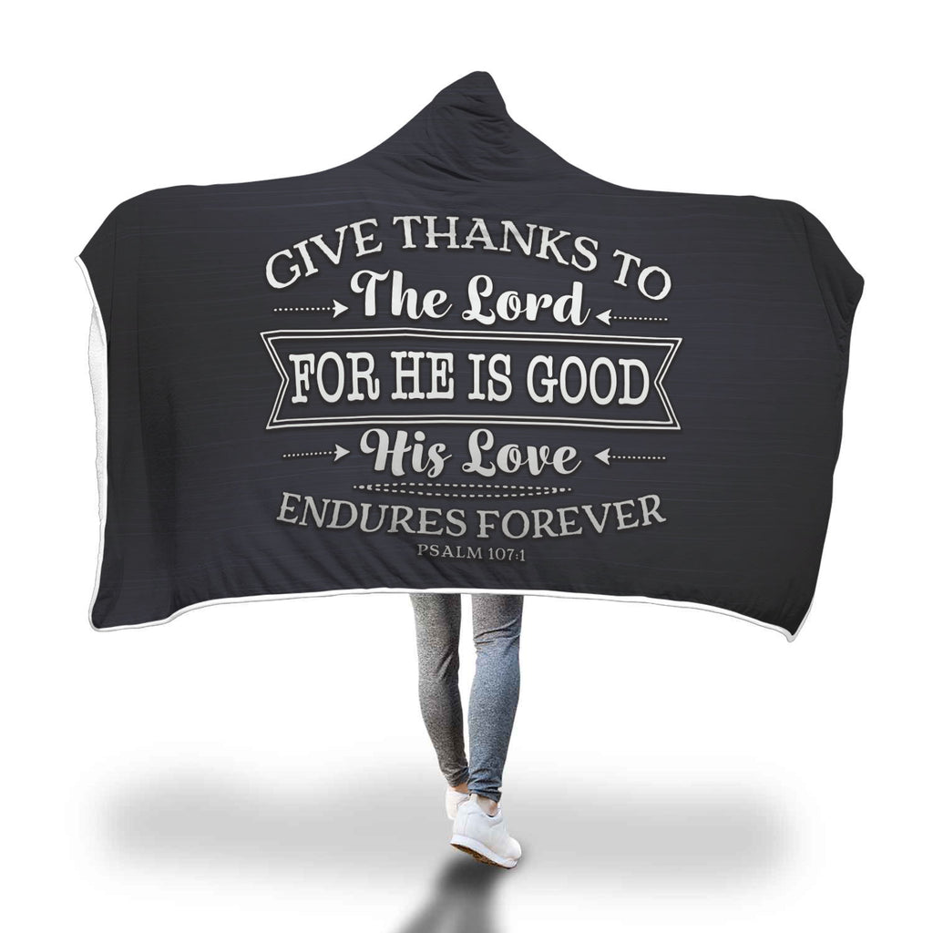 Christian Hooded Blanket - Give Thanks To The Lord For He Is Good. His Love Endures Forever (Psalm 107:1)