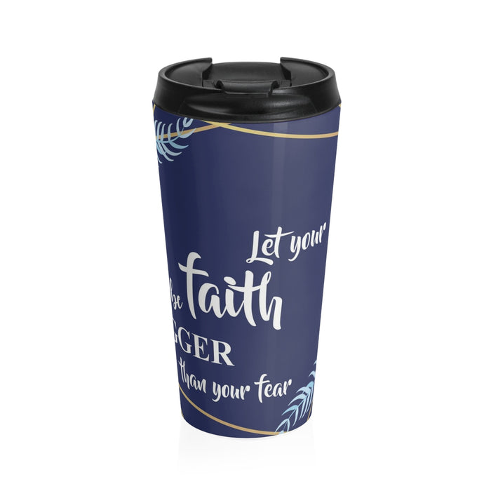Christian Travel Mug 15 oz (Let Your Faith Be Bigger Than Your Fear)