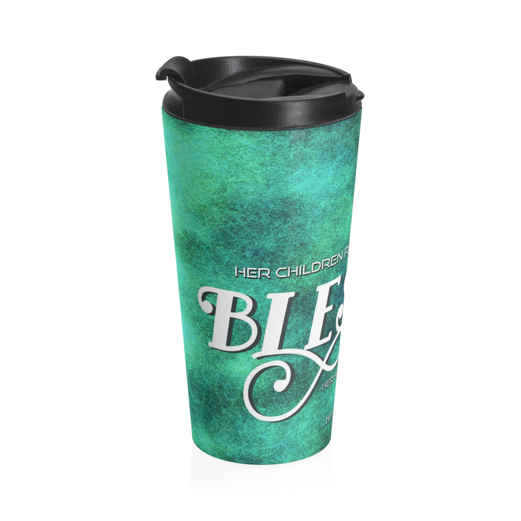 Christian Travel Mug 15 oz (Proverbs 31:28, Her Children Will Rise-Up and Call Her Blessed)
