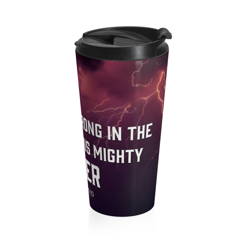 Christian Travel Mug 15 oz (Ephesians 6:10, Finally Be Strong In The Lord)