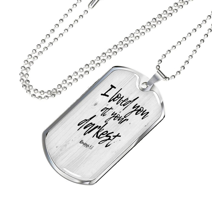 I Loved You @ Your Darkest Dog Tag - Military Ball Chain