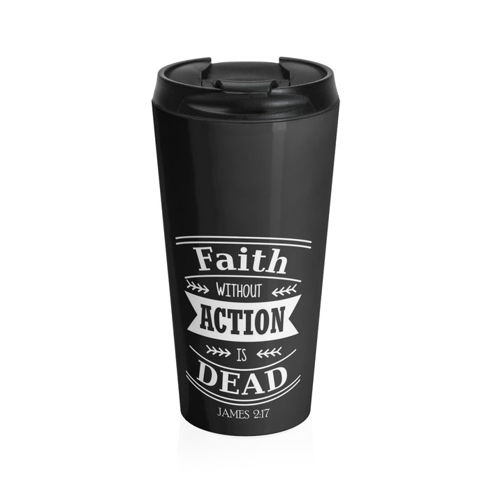 Christian Travel Mug 15 oz (James 2:17, Faith Without Action Is Dead)