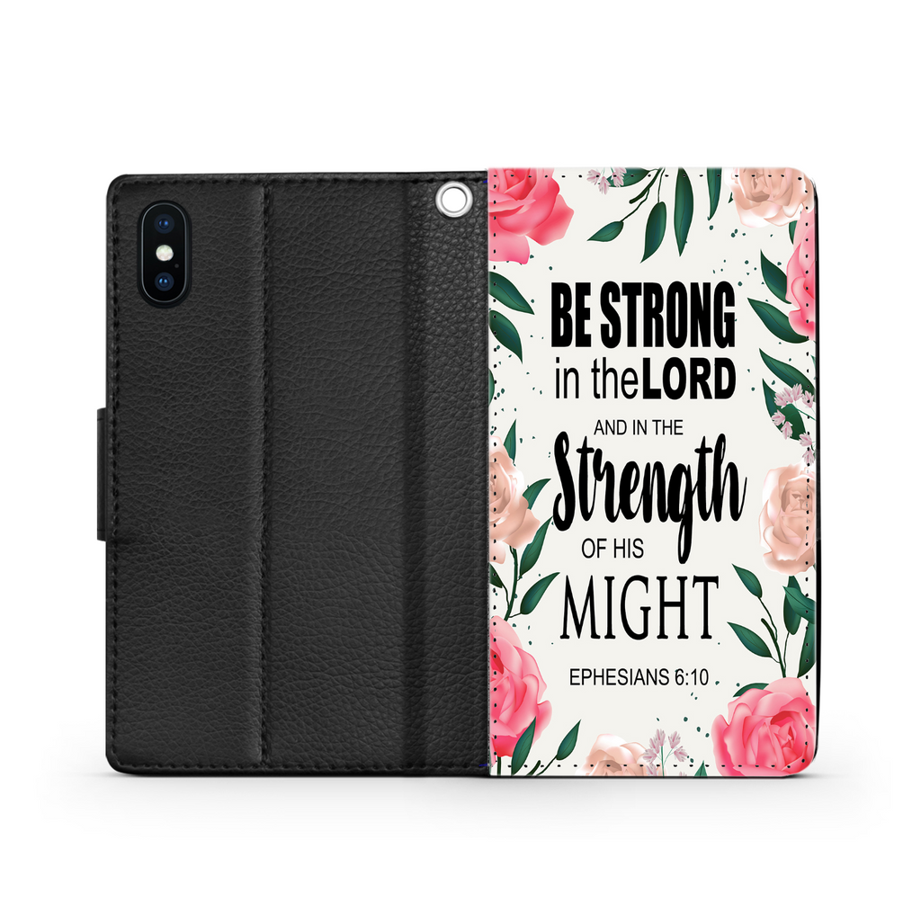 Wallet Phone Case (Samsung & Iphone) - Be Strong In The Lord And In The Strength Of His Might, Ephesians 6:10